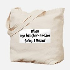 I listen to brother-in-law Tote Bag