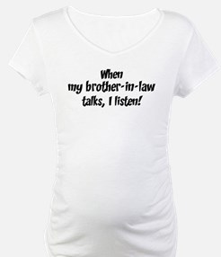 I listen to brother-in-law Shirt