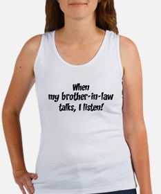 I listen to brother-in-law Women's Tank Top