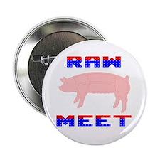 """Raw Meet 2.25"""" Button"""