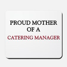 Proud Mother Of A CATERING MANAGER Mousepad