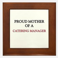 Proud Mother Of A CATERING MANAGER Framed Tile