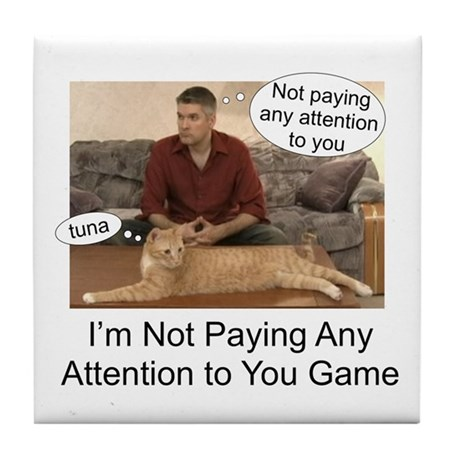 Not paying attention Tile Coaster
