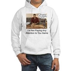 Not paying attention Hooded Sweatshirt
