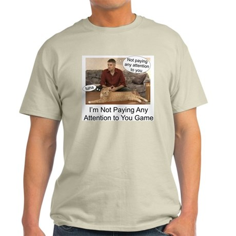 Not paying attention Light T-Shirt