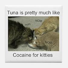 Tuna is like cocaine for kitt Tile Coaster