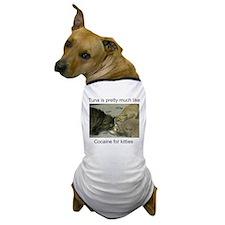 Tuna is like cocaine for kitt Dog T-Shirt
