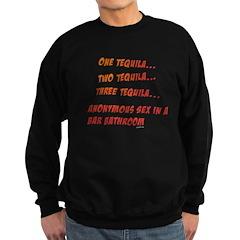 One Tequila, Two Tequila, etc Sweatshirt