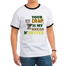 Your Crap is my bread & butte T