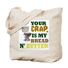 Your Crap is my bread & butte Tote Bag