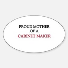 Proud Mother Of A CABINET MAKER Oval Decal