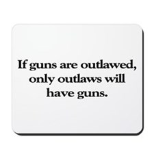 If Guns Are Outlawed Mousepad