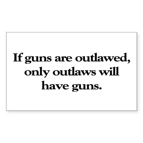 If Guns Are Outlawed Rectangle Sticker