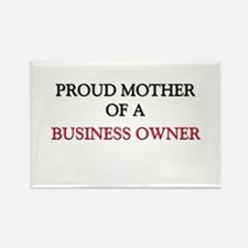 Proud Mother Of A BUSINESS OWNER Rectangle Magnet