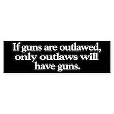 If Guns Are Outlawed Bumper Bumper Bumper Sticker