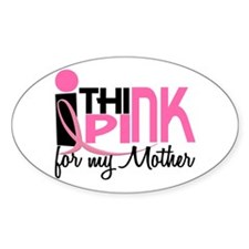 I Think Pink For My Mother 1 Oval Decal