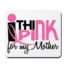 I Think Pink For My Mother 1 Mousepad