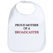 Proud Mother Of A BROADCASTER Bib