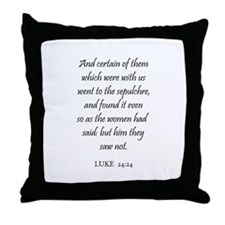 LUKE  24:24 Throw Pillow
