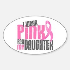 I Wear Pink For My Daughter 6.2 Oval Decal