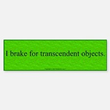 I brake for transcendent objects Bumper Bumper Bumper Sticker