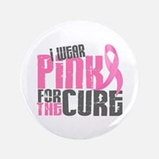 "I Wear Pink For The Cure 6.2 3.5"" Button"