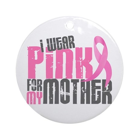I Wear Pink For My Mother 6.2 Ornament (Round)