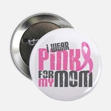 "I Wear Pink For My Mom 6.2 2.25"" Button"