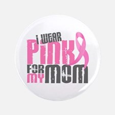 "I Wear Pink For My Mom 6.2 3.5"" Button"