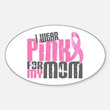 I Wear Pink For My Mom 6.2 Oval Decal