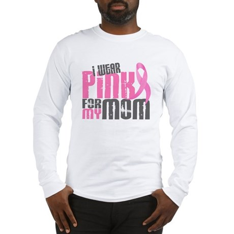 I Wear Pink For My Mom 6.2 Long Sleeve T-Shirt