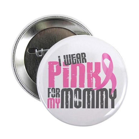 """I Wear Pink For My Mommy 6.2 2.25"""" Button"""