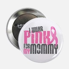 "I Wear Pink For My Mommy 6.2 2.25"" Button"