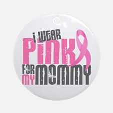 I Wear Pink For My Mommy 6.2 Ornament (Round)