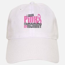 I Wear Pink For My Mommy 6.2 Baseball Baseball Cap