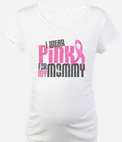 I Wear Pink For My Mommy 6.2 Shirt