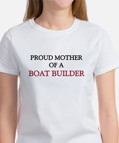 Proud Mother Of A BOAT BUILDER Tee