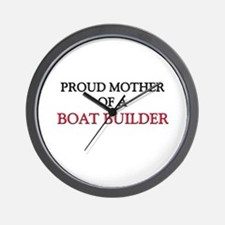 Proud Mother Of A BOAT BUILDER Wall Clock