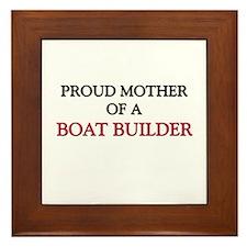 Proud Mother Of A BOAT BUILDER Framed Tile