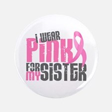 "I Wear Pink For My Sister 6.2 3.5"" Button"