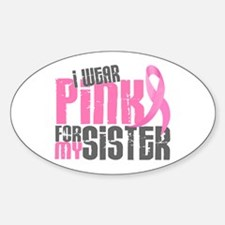 I Wear Pink For My Sister 6.2 Oval Decal