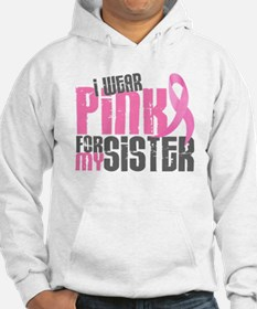 I Wear Pink For My Sister 6.2 Hoodie