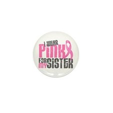 I Wear Pink For My Sister 6.2 Mini Button (10 pack