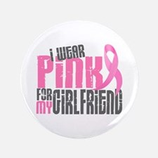 "I Wear Pink For My Girlfriend 6.2 3.5"" Button"