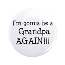 "Gonna Be Grandpa Again 3.5"" Button"