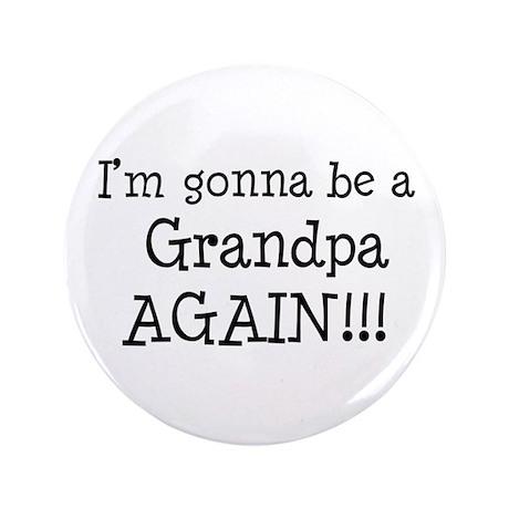 "Gonna Be Grandpa Again 3.5"" Button"