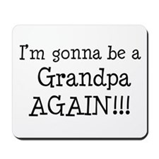 Gonna Be Grandpa Again Mousepad
