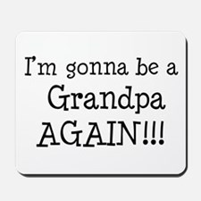 Gonna Be Grandpa Again Mousepad