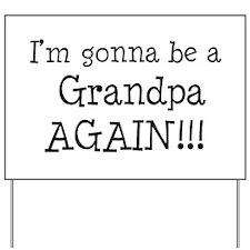 Gonna Be Grandpa Again Yard Sign