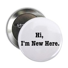 """Hi, I'm New Here 2.25"""" Button"""